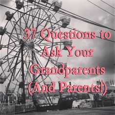 37 questions to ask your grandparents, jen darling