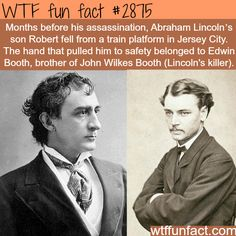 Months before his assassination, Abraham Lincoln's son Robert fell from a train platform in Jersey City. The hand that pulled him to safety belonged to Edwin Booth, brother of John Wilkes Booth (Lincoln's killer) - WTF FUN FACT Wow Facts, Wtf Fun Facts, True Facts, Funny Facts, Random Facts, Strange Facts, Funny History Facts, Random Stuff, Creepy Facts