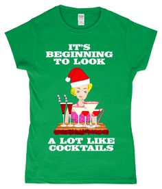 Funny, Ladies, Xmas TShirt! It's Beginning To Look A Lot Like Cocktails! Funny Christmas Jumper, Christmas Jumpers, Christmas Humor, Christmas Gifts, Xmas Songs, How To Make, How To Wear, That Look, Gay
