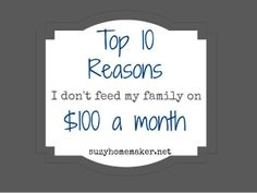 Top Ten Reasons I Don't Feed My Family on $100 a Month by suzyhomemaker.net via slideshare