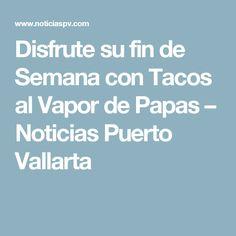 Disfrute su fin de Semana con Tacos al Vapor de Papas – Noticias Puerto Vallarta