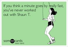 Free and Funny Cry For Help Ecard: If you think a minute goes by really fast, you've never worked out with Shaun T. Create and send your own custom Cry For Help ecard. Fitness Quotes, Fitness Motivation, Fitness Humor, Motivation Quotes, Shakeology Cleanse, Insanity Workout, Insanity Max 30, Workout Humor, Gym Humor
