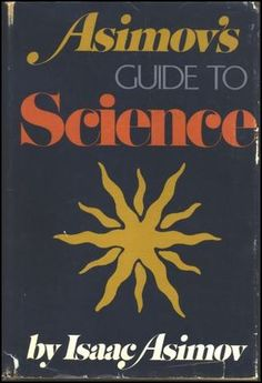 'Asimov's Guide to Science' by Isaac Asimov