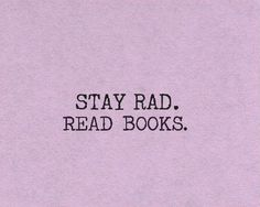 """""""Stay rad. Read books."""" - Unknown #quotes #writing #reading"""