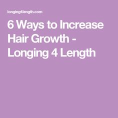6 Ways to Increase Hair Growth - Longing 4 Length