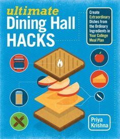 Ultimate Dining Hall Hacks by Priya Krishna - Transform your dining hall meals into gourmet feasts! Ultimate Dining Hall Hacks offers 75 amazing and creative recipe ideas that use items readily available in your college dining hall. College Meal Planning, College Meals, College Hacks, College Fun, College Students, College Life, College Recipes, College Dorms, College Board