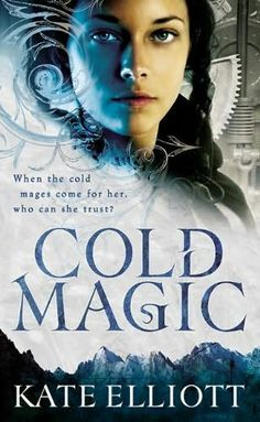 Cold Magic by Kate Elliott (Book 1 of the Spiritwalker Trilogy)
