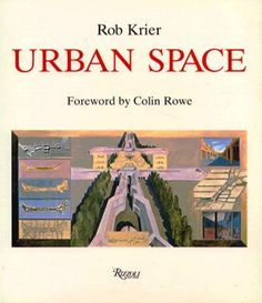 Urban Space, by Rob Krier    The aim of the book 'Urban Space' is to search how the traditional understanding of urban space has been lost within the modern cities.
