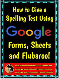 Two Boys and a Dad-Teacher: How to Give a Spelling Test Using Google Forms