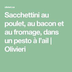Sacchettini au poulet, au bacon et au fromage, dans un pesto à l'ail   Olivieri