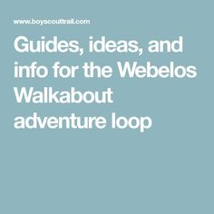 Guides, ideas, and info for the Webelos Walkabout adventure loop