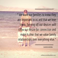 We want our families to know that they are important to us. Turning off our devices will show our desire for connection and make it clear we value relationship over everything else.