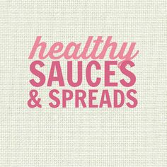 Healthy Sauces, Condiments and Spreads Recipes - low fat, gluten free, paleo, high protein, low carb, sugar free, clean eating friendly, vegan and more!