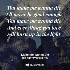 #LyricsCard #Music #Musixmatch #MakeMeWannaDie #ThePrettyReckless  Tradução: Você me faz querer morrer Eu nunca serei boa o bastante Você me faz querer morrer E tudo o que você ama queimará na luz