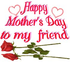 Happy Mother's Day to my friend mom mothers mother happy mother's day mother's day mother's day greetings mother's day wishes mother's day comments mother's days quotes Happy Mothers Day Friend, Happy Mothers Day Messages, Mothers Day Gif, Mother Day Message, Mothers Day 2018, Happy Mother Day Quotes, Mother Day Wishes, First Mothers Day, Happy Mom
