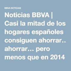 Noticias BBVA   Casi la mitad de los hogares españoles consiguen ahorrar… pero menos que en 2014 - (Banco Bilbao Vizcaya Argentaria)