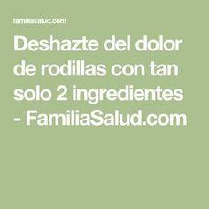 Deshazte del dolor de rodillas con tan solo 2 ingredientes - FamiliaSalud.com