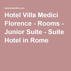 Hotel Villa Medici Florence - Rooms - Junior Suite - Suite Hotel in Rome
