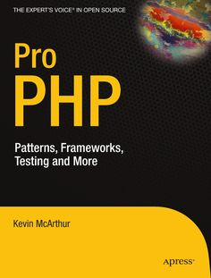Pro PHP: Patterns, Frameworks, Testing and More, a book by Kevin McArthur Design Development, Software Development, Pembroke College, Computer Programming, To Focus, Php, Books Online, Web Design, Writing