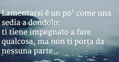 #lamentarsi#è#un#po#come#una#sedia#a#dondolo#ti#tiene#impegnato#ma#non#ti#porta#da#nessuna#parte