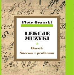 Piotr Orawski, Lekcje muzyki. Barok. Sacrum i profanum