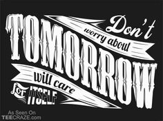 Don't Worry About Tomorrow T-Shirt - http://teecraze.com/dont-worry-about-tomorrow-t-shirt/ -  Designed by Tee Craze