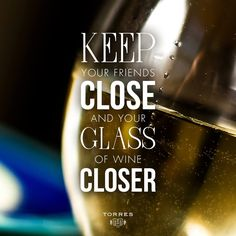 Keep your #friends close and your #glass of #wine closer #TorresWines