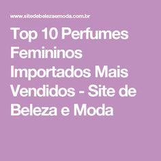 Top 10 Perfumes Femininos Importados Mais Vendidos - Site de Beleza e Moda