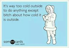 Its flipping cold