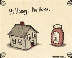 Hi Honey, Im Home. sei