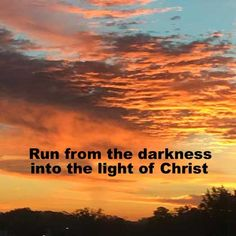 ..I (Jesus) am the light of the world. Whoever follows Me will not walk in darkness, but will have the light of life.  John 8:12 ESV