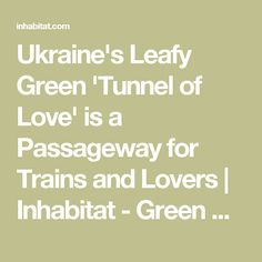 Ukraine's Leafy Green 'Tunnel of Love' is a Passageway for Trains and Lovers | Inhabitat - Green Design, Innovation, Architecture, Green Building