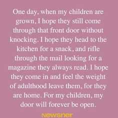 I hope that one day you will become great men, with families and homes of your own to love and protect. Know that in addition, our door will forever be open to you.