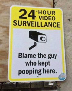 Thanks, guy. ... funny signs 24 hour surveillance, blame guy who kept pooping here
