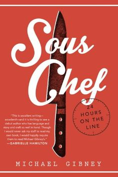 Sous Chef: 24 Hours on the Line by Michael Gibney: An excursion through the preparation and service of a single Friday night's dinner in an upscale Manhattan French restaurant.  #Books #Cooking
