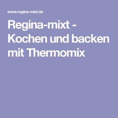 Regina-mixt - Kochen und backen mit Thermomix