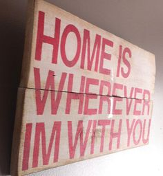 """Edward Sharpe & The Magnetic Zeros song quote """"home is wherever im with you"""" reclaimed wood sign"""
