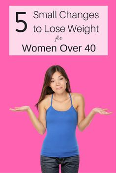 Weight loss isn't an all or nothing. Start small, with these 5 steps to start losing weight. Women over 40 losing weight can be successful!