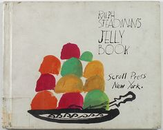 RALPH STEADMAN'S JELLY BOOK. Fabulous, quirky story by the fabulous quirky storyteller and artist.