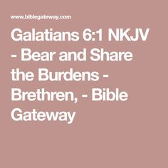 Galatians 6:1 NKJV - Bear and Share the Burdens - Brethren, - Bible Gateway