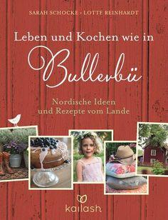 Leben und Kochen wie in Bullerbue | Sarah Schocke + Lotte Reinhardt | Skandinavische Rezepte |  | Rezension | Cooking Worldtour