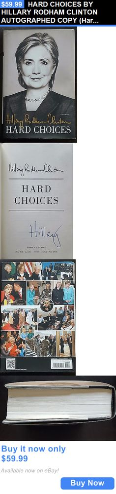Hillary Clinton: Hard Choices By Hillary Rodham Clinton Autographed Copy (Hardcover, 2014) BUY IT NOW ONLY: $59.99