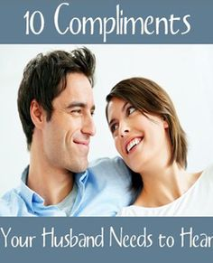 10 Compliments for Your Husband -- We've all read dozens of these articles, but this one is very comprehensive and, for some reason, really touched me tonight as a wife.