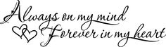 Always on my mind. Forever in my heart.