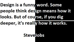 """Words_Design_""""Design is a funny word. some people think design means how it looks. But of course, if you dig deeper, it's really how it works.""""~~Steve Jobs"""