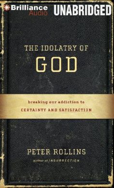 The Idolatry of God: Breaking Our Addiction to Certainty and Satisfaction by Peter Rollins http://www.amazon.com/dp/1469226642/ref=cm_sw_r_pi_dp_VG4ovb1JYJ68K