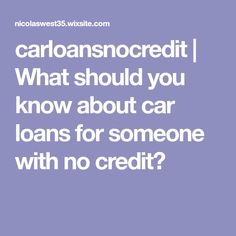 carloansnocredit | What should you know about car loans for someone with no credit?