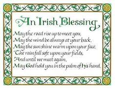 May the road rise up to meet you, May the wind be always at your back, May the sun shine warm upon your face, The rain fall soft upon your fields, And until we meet again, May God hold you in the palm of his hand.  #AnIrishBlessing