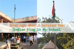Feelings when I hoisted the Indian flag in my school - Hosting flag is something that gives you a pride of being a real patriot. Only the lucky ones get the chance to hoist the flag on the memorable occasion of the Independence Day.