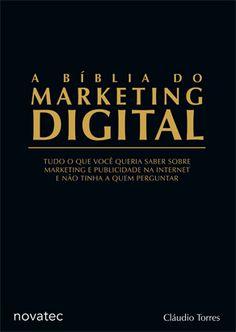 A Bíblia do Marketing Digital de Cláudio Torres é mais que um livro. Para mim funciona como um curso prático, pois ele interage a todo momento com o leitor. Se ainda não tem nenhum livro da área, priorize a começar por ele.